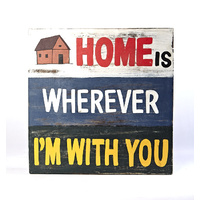 Wooden Sign board HOME IS WHEREVER I'M WITH YOU